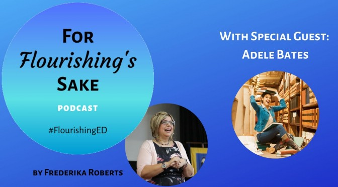 For Flourishing's Sake | Flourishing Podcast | Adele Bates Episode