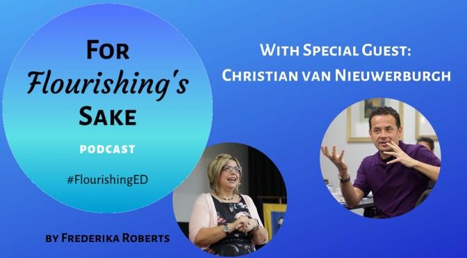 For Flourishing's Sake | Flourishing Podcast | Christian van Nieuwerburgh | Nurturing Relationships